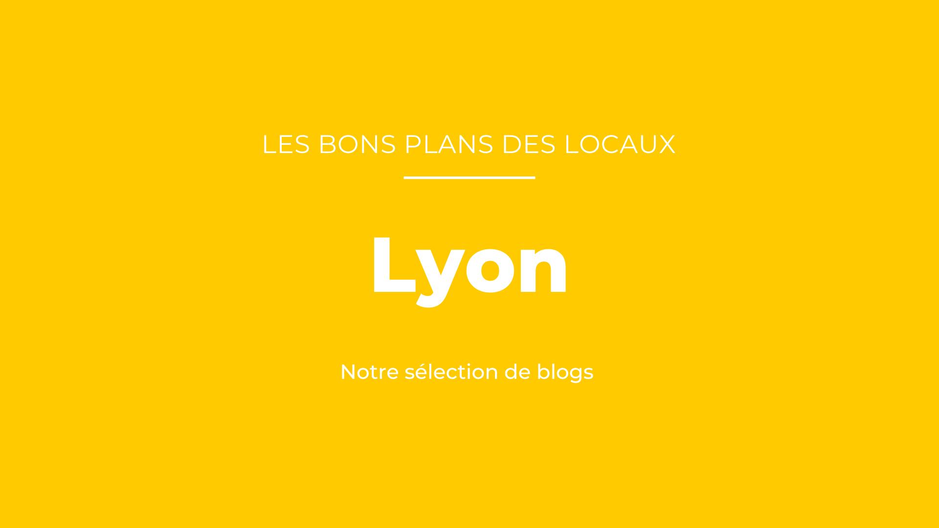 Bons plans des blogueurs Lyon