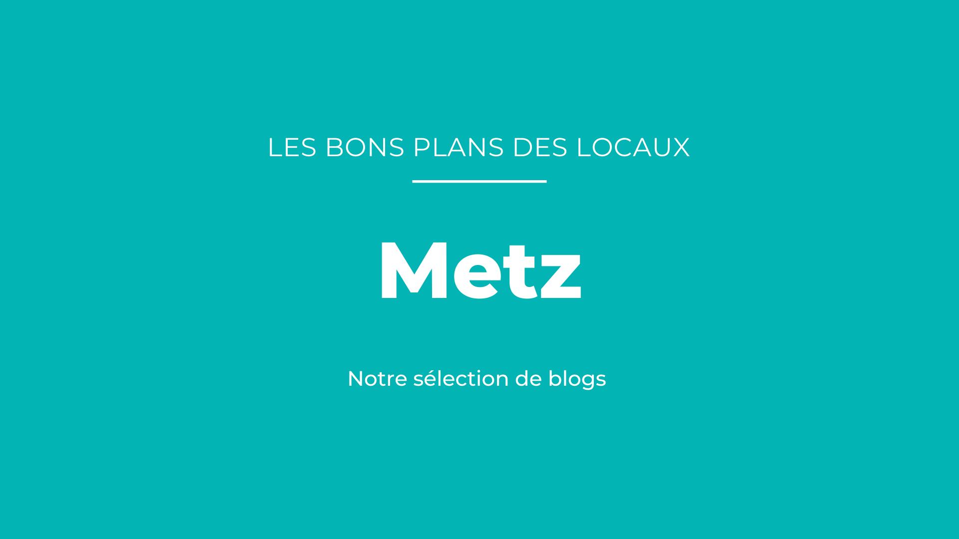 bons plans des blogueurs Metz