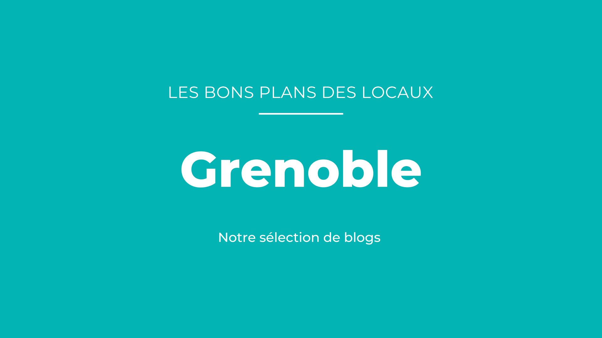Bons plans des blogueurs à Grenoble