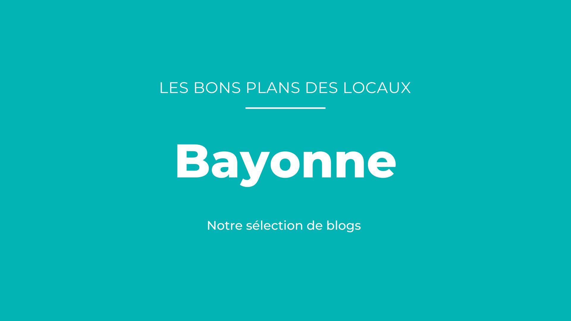 Notre sélection de blogs à Bayonne