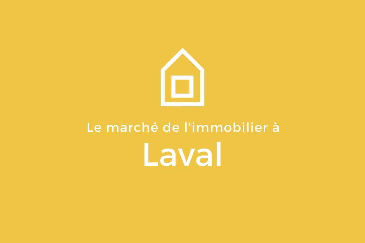 Le marché de l'immobilier Laval